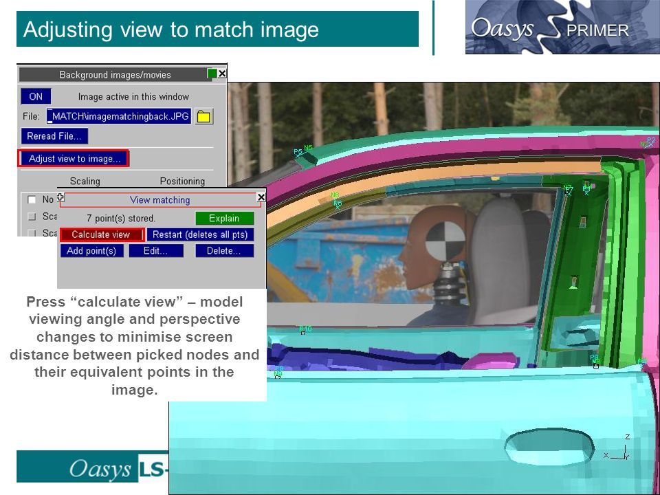 back to contents Adjusting view to match image Press calculate view – model viewing angle and perspective changes to minimise screen distance between picked nodes and their equivalent points in the image.