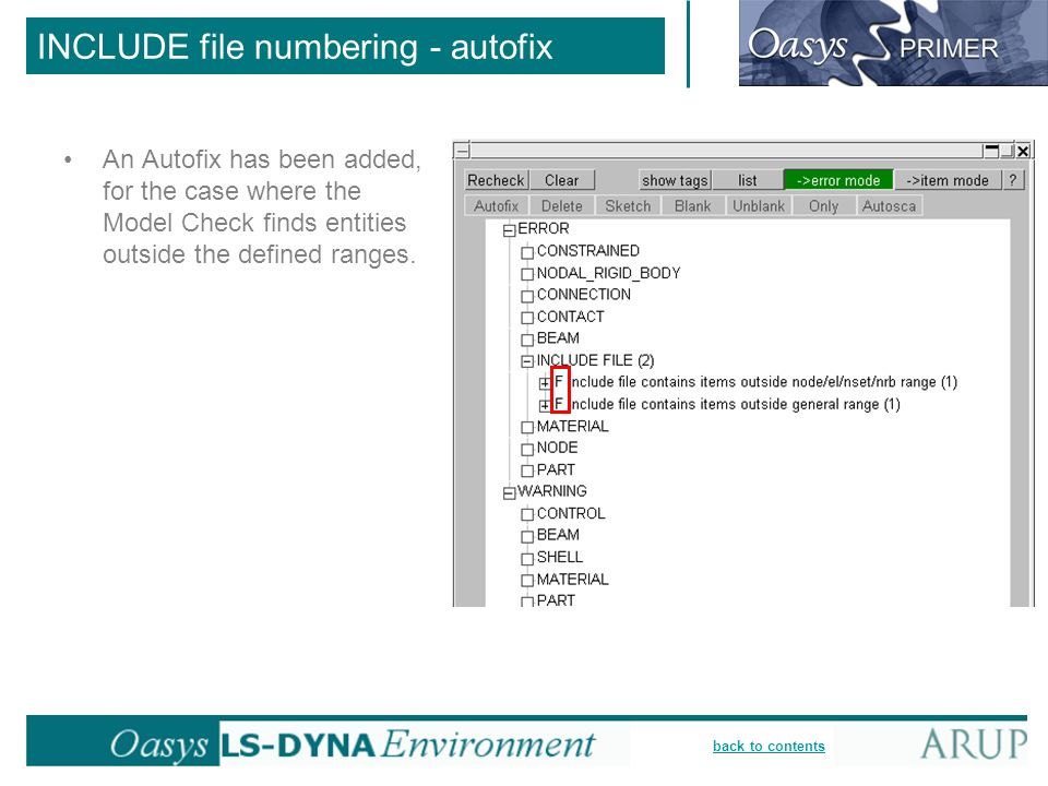 back to contents INCLUDE file numbering - autofix An Autofix has been added, for the case where the Model Check finds entities outside the defined ranges.