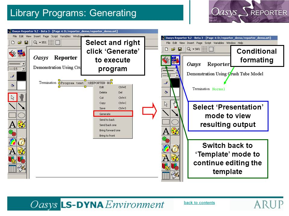 back to contents Library Programs: Generating Select and right click Generate to execute program Select Presentation mode to view resulting output Conditional formating Switch back to Template mode to continue editing the template