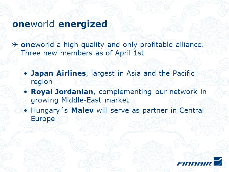 oneworld energized oneworld a high quality and only profitable alliance. Three new members as of April 1st Japan Airlines, largest in Asia and the Pac