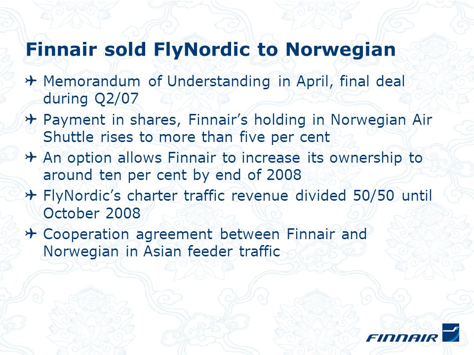 Finnair sold FlyNordic to Norwegian Memorandum of Understanding in April, final deal during Q2/07 Payment in shares, Finnairs holding in Norwegian Air