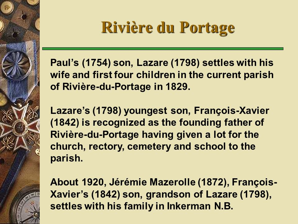 Rivière du Portage Pauls (1754) son, Lazare (1798) settles with his wife and first four children in the current parish of Rivière-du-Portage in 1829.