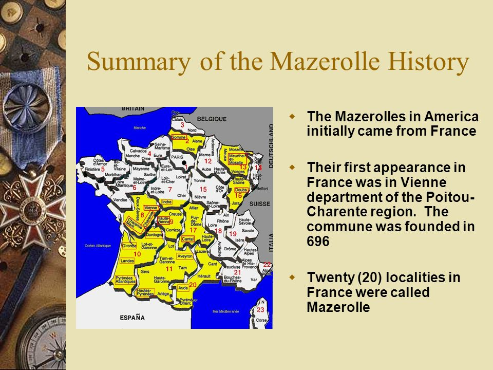 Summary of the Mazerolle History The Mazerolles in America initially came from France Their first appearance in France was in Vienne department of the