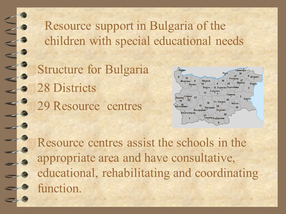 4 Structure for Bulgaria 4 28 Districts 4 29 Resource centres 4 Resource centres assist the schools in the appropriate area and have consultative, edu