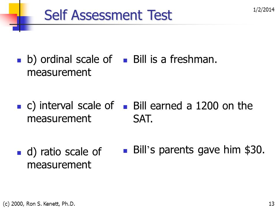 1/2/2014 (c) 2000, Ron S. Kenett, Ph.D.13 Self Assessment Test b) ordinal scale of measurement c) interval scale of measurement d) ratio scale of meas