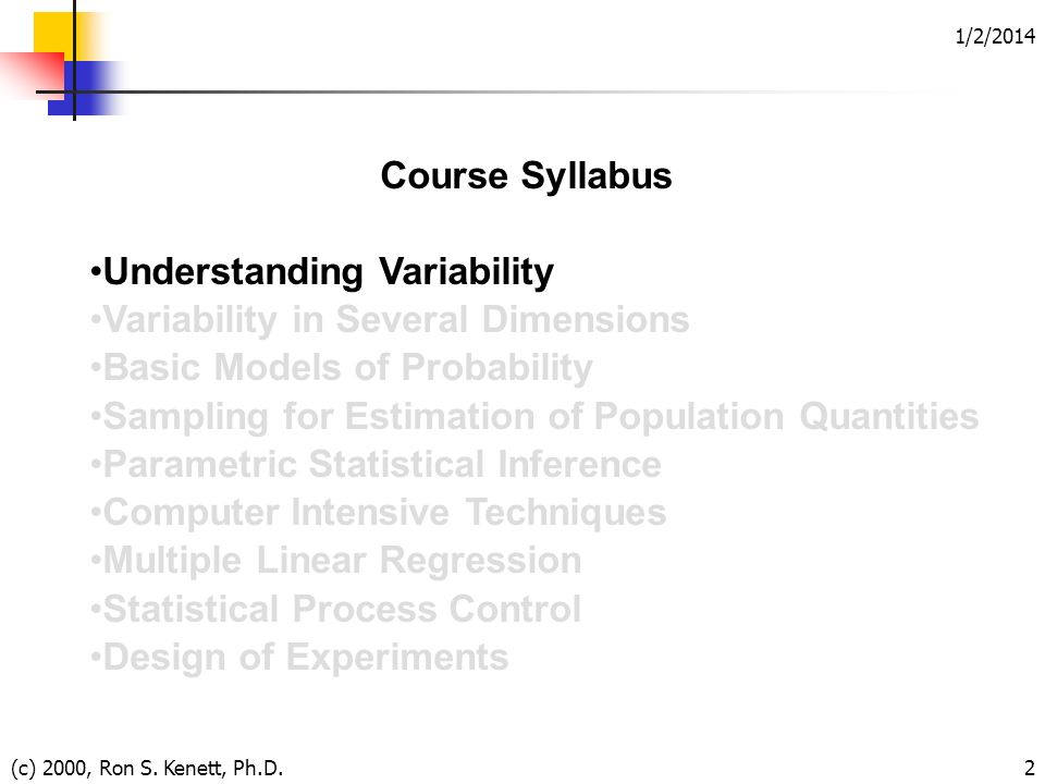 1/2/2014 (c) 2000, Ron S. Kenett, Ph.D.2 Course Syllabus Understanding Variability Variability in Several Dimensions Basic Models of Probability Sampl
