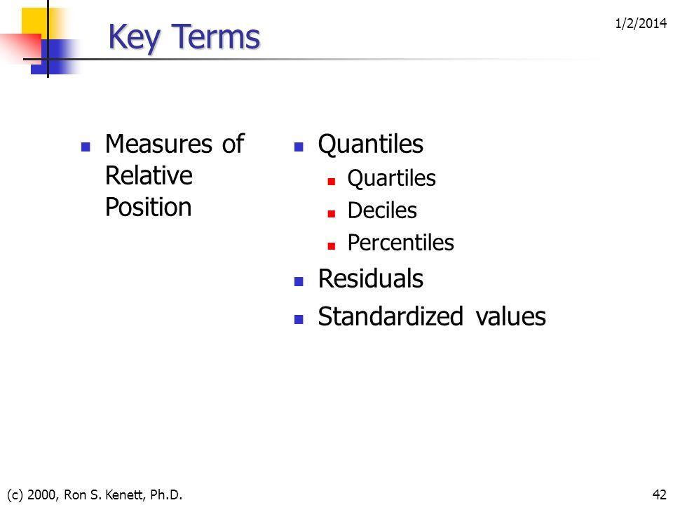 1/2/2014 (c) 2000, Ron S. Kenett, Ph.D.42 Key Terms Measures of Relative Position Quantiles Quartiles Deciles Percentiles Residuals Standardized value