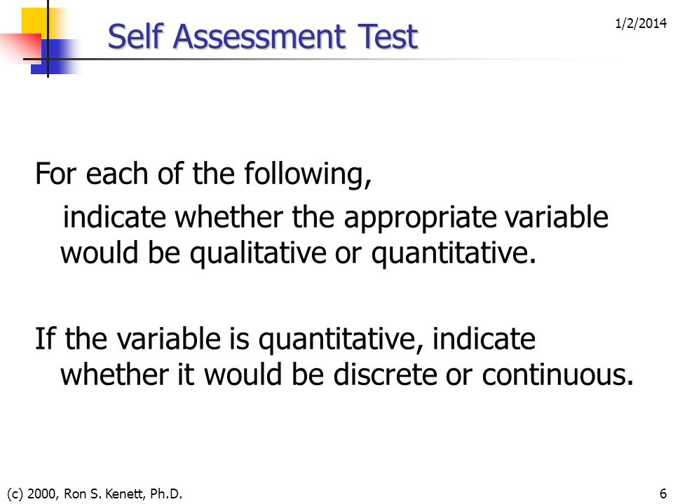 1/2/2014 (c) 2000, Ron S. Kenett, Ph.D.6 For each of the following, indicate whether the appropriate variable would be qualitative or quantitative. If