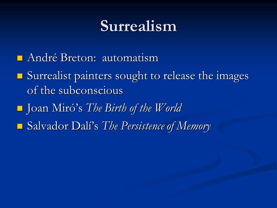 Surrealism André Breton: automatism André Breton: automatism Surrealist painters sought to release the images of the subconscious Surrealist painters