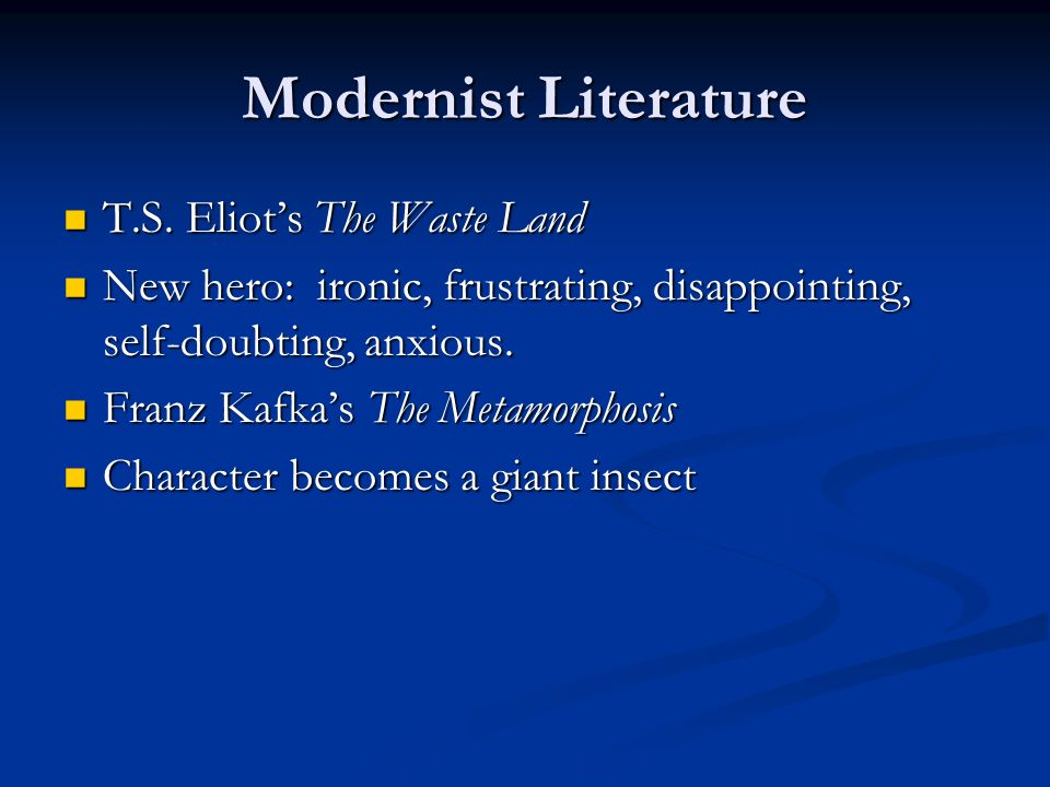 Modernist Literature T.S. Eliots The Waste Land T.S. Eliots The Waste Land New hero: ironic, frustrating, disappointing, self-doubting, anxious. New h
