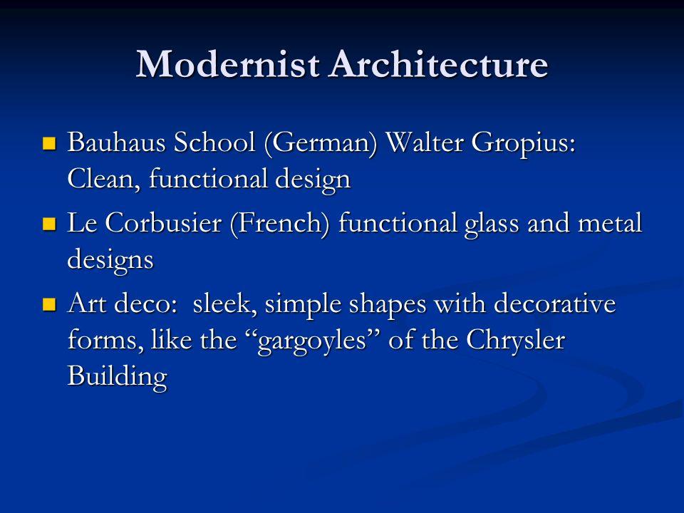 Modernist Architecture Bauhaus School (German) Walter Gropius: Clean, functional design Bauhaus School (German) Walter Gropius: Clean, functional desi