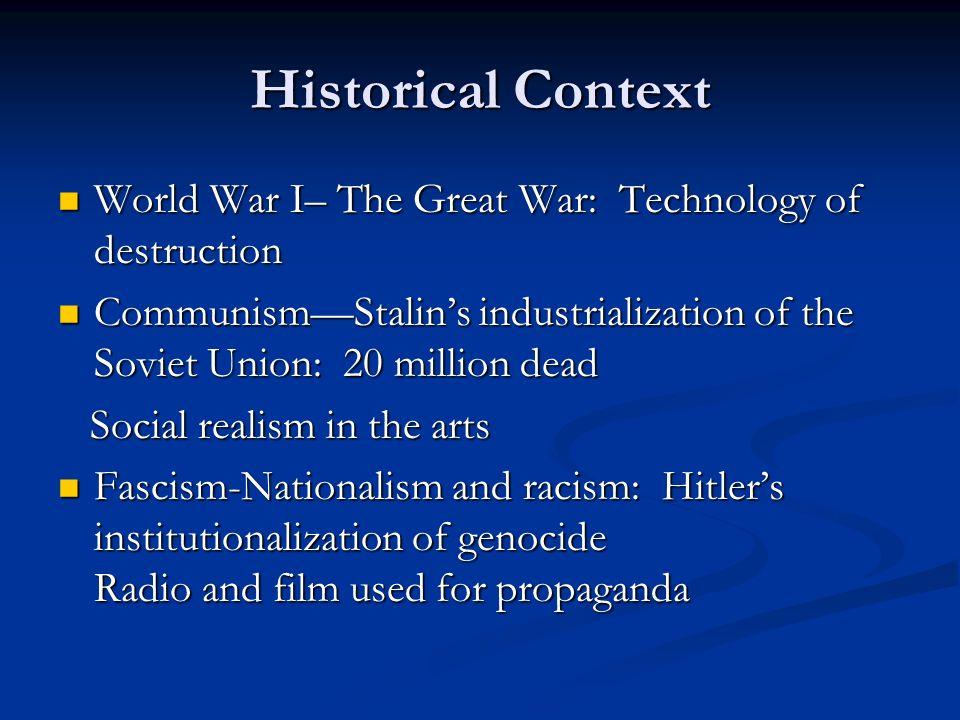 Historical Context World War I– The Great War: Technology of destruction World War I– The Great War: Technology of destruction CommunismStalins indust