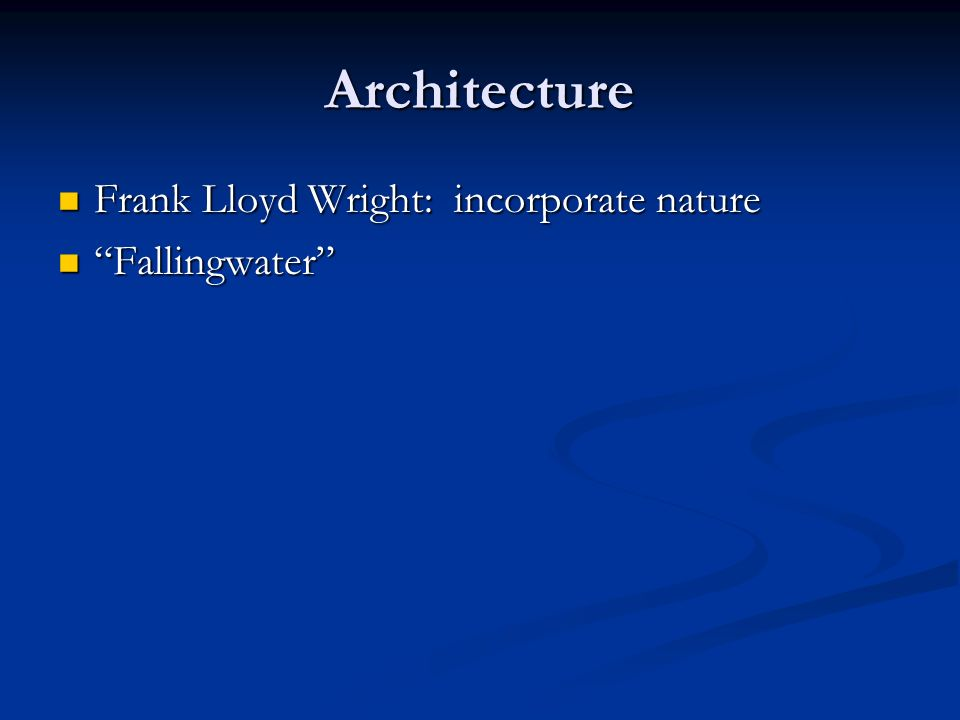 Architecture Frank Lloyd Wright: incorporate nature Frank Lloyd Wright: incorporate nature Fallingwater Fallingwater