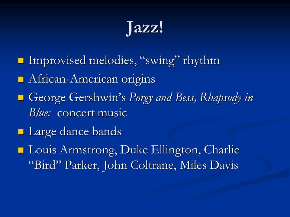 Jazz! Improvised melodies, swing rhythm Improvised melodies, swing rhythm African-American origins African-American origins George Gershwins Porgy and