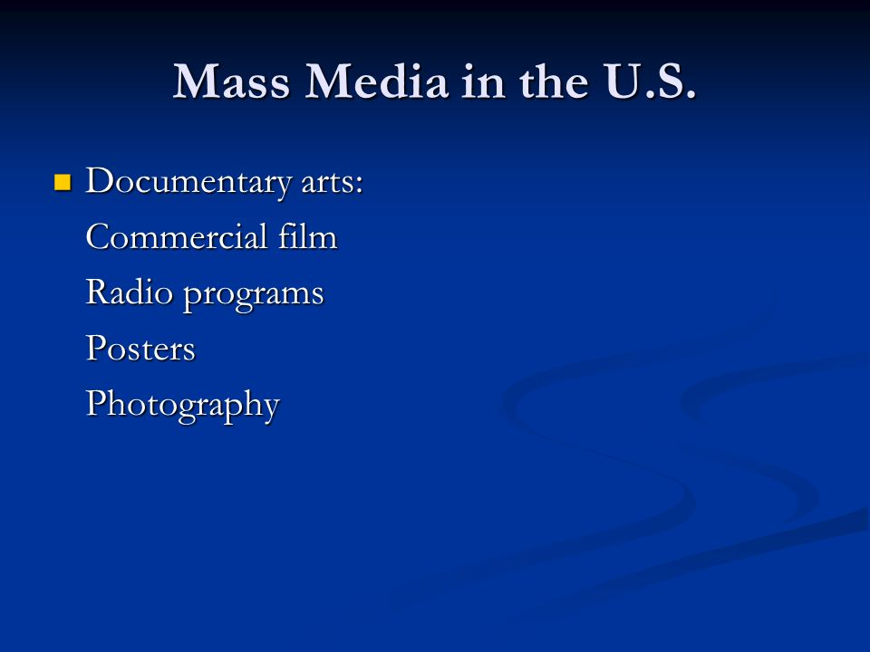 Mass Media in the U.S. Documentary arts: Documentary arts: Commercial film Radio programs PostersPhotography