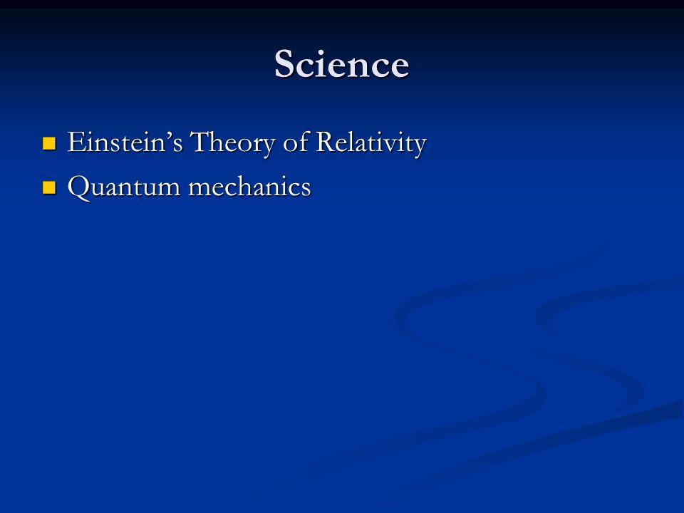 Science Einsteins Theory of Relativity Einsteins Theory of Relativity Quantum mechanics Quantum mechanics