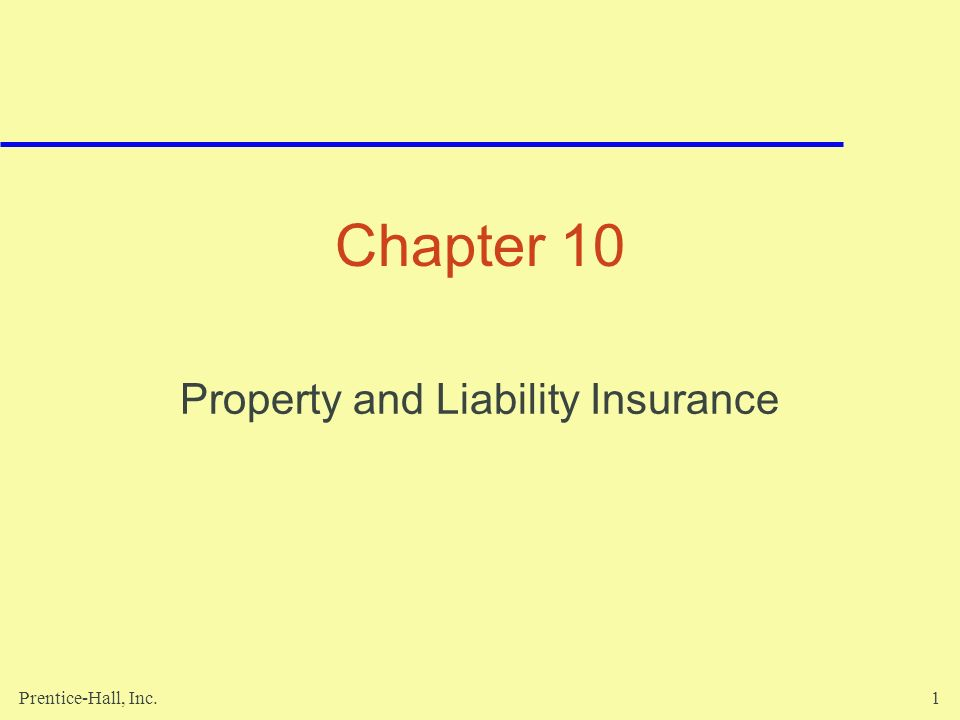 Prentice-Hall, Inc.1 Chapter 10 Property and Liability Insurance