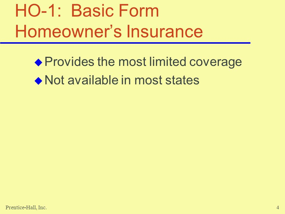 Prentice-Hall, Inc.15 Coverage C: Personal Property Limits Limited to 50% of the homes coverage $200 limit on cash, gold, and silver $1,000 limit on securities, tickets, and stamps $2,500 limit on silverware Animals, birds, and fish are excluded.