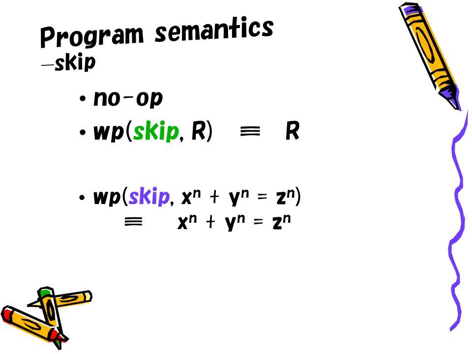 Program semantics skip no-op wp(skip, R) R wp(skip, x n + y n = z n ) x n + y n = z n