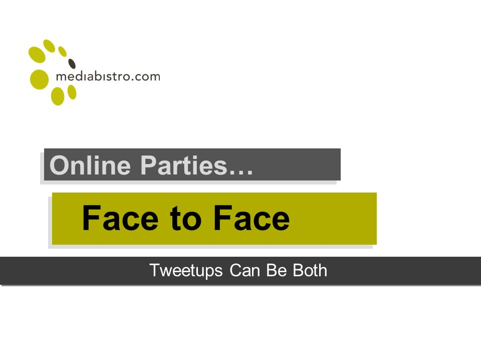 Face to Face Online Parties… Tweetups Can Be Both