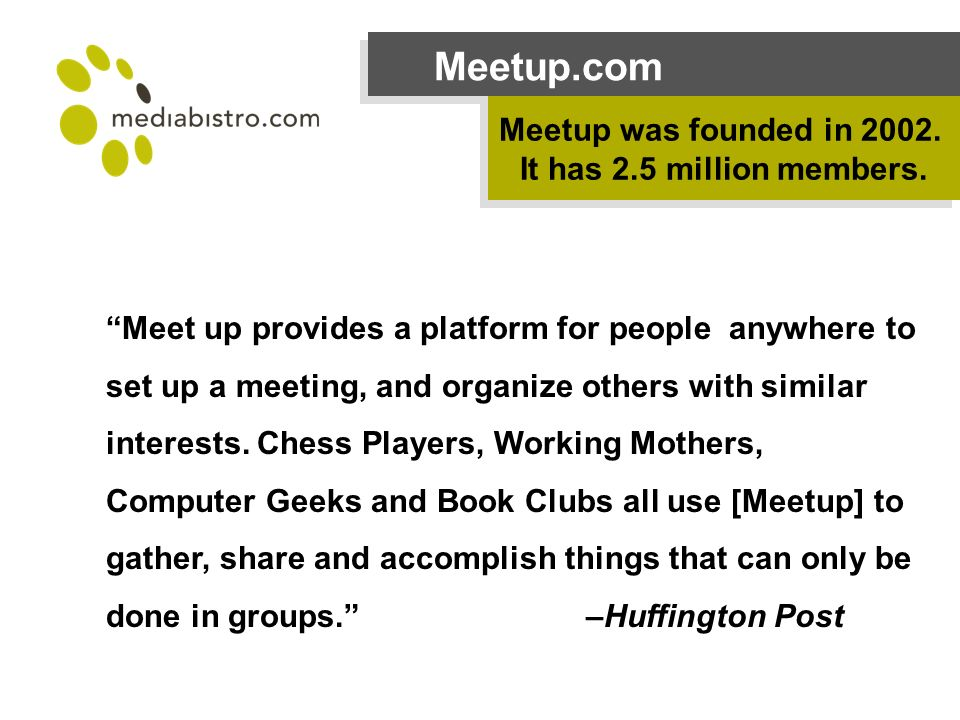 Meetup was founded in 2002. It has 2.5 million members.