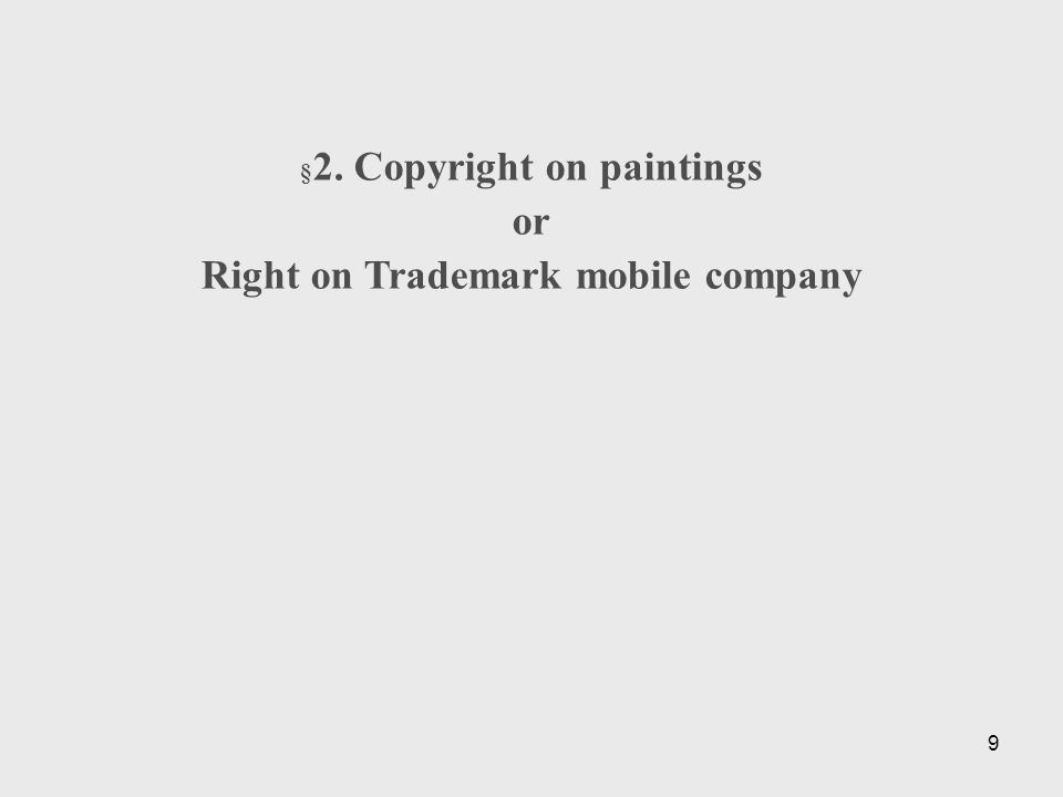 9 § 2. Copyright on paintings or Right on Trademark mobile company