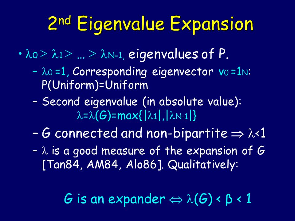 2 nd Eigenvalue Expansion 0 1 … N-1, eigenvalues of P. – 0 =1, Corresponding eigenvector v 0 =1 N : P(Uniform)=Uniform –Second eigenvalue (in absolute