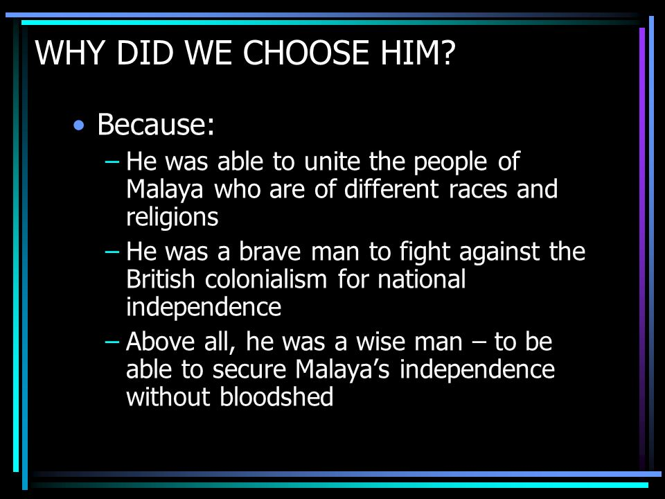 MALAYSIA WAS BORN Another important contribution by Tunku was the formation of Malaysia on 16 September 1963.