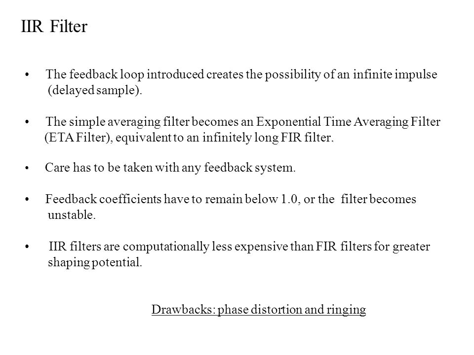 The feedback loop introduced creates the possibility of an infinite impulse (delayed sample). The simple averaging filter becomes an Exponential Time