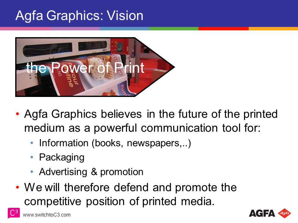www.switchtoC3.com Agfa & Wide Format Inkjet The C3 concept Wide Format Addressable Market