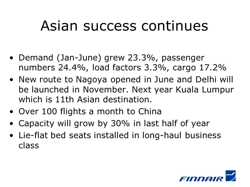 Asian success continues Demand (Jan-June) grew 23.3%, passenger numbers 24.4%, load factors 3.3%, cargo 17.2% New route to Nagoya opened in June and D