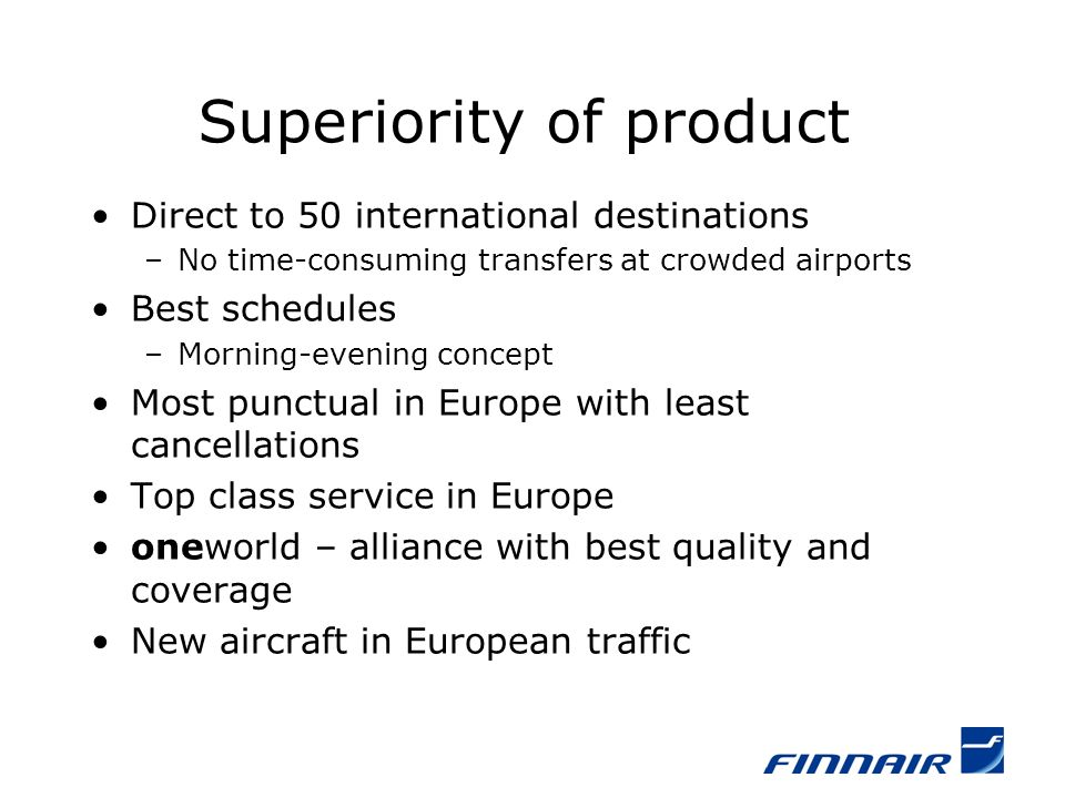 Superiority of product Direct to 50 international destinations –No time-consuming transfers at crowded airports Best schedules –Morning-evening concep