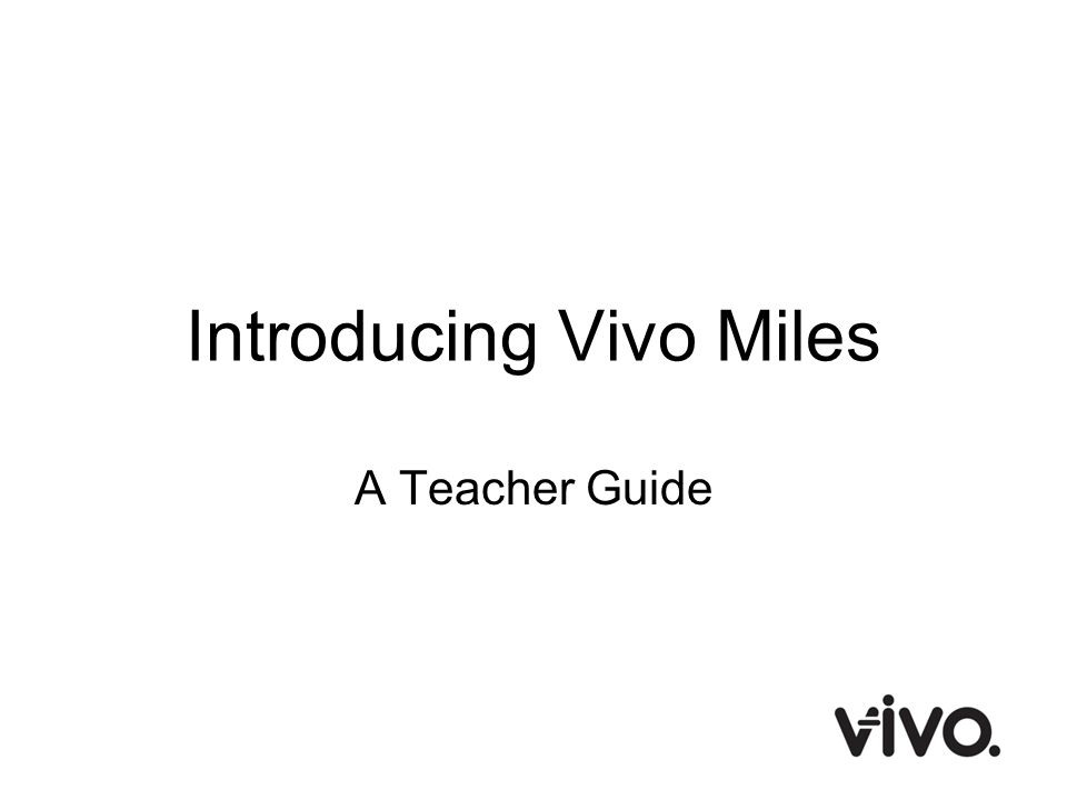 Introducing Vivo Miles A Teacher Guide