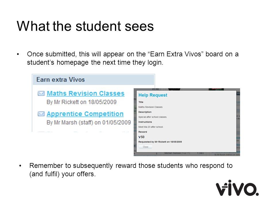 What the student sees Once submitted, this will appear on the Earn Extra Vivos board on a students homepage the next time they login. Remember to subs