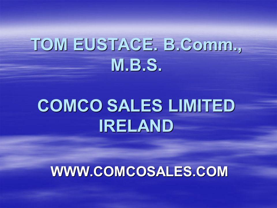 TOM EUSTACE. B.Comm., M.B.S. COMCO SALES LIMITED IRELAND WWW.COMCOSALES.COM