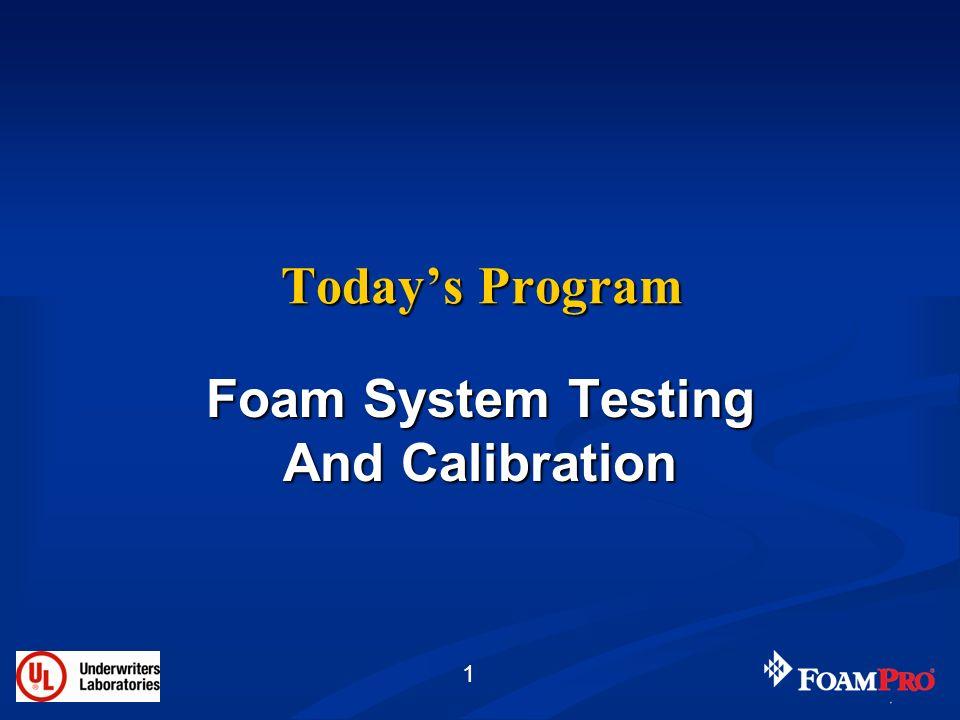 1 Todays Program Foam System Testing And Calibration