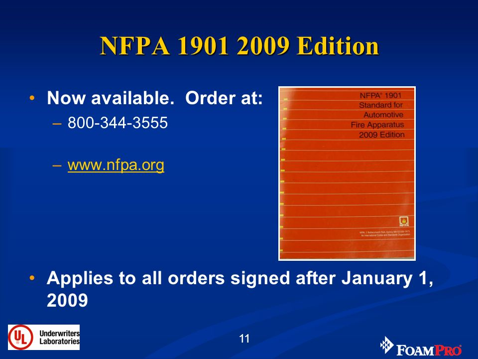 11 NFPA 1901 2009 Edition Now available. Order at: –800-344-3555 –www.nfpa.orgwww.nfpa.org Applies to all orders signed after January 1, 2009
