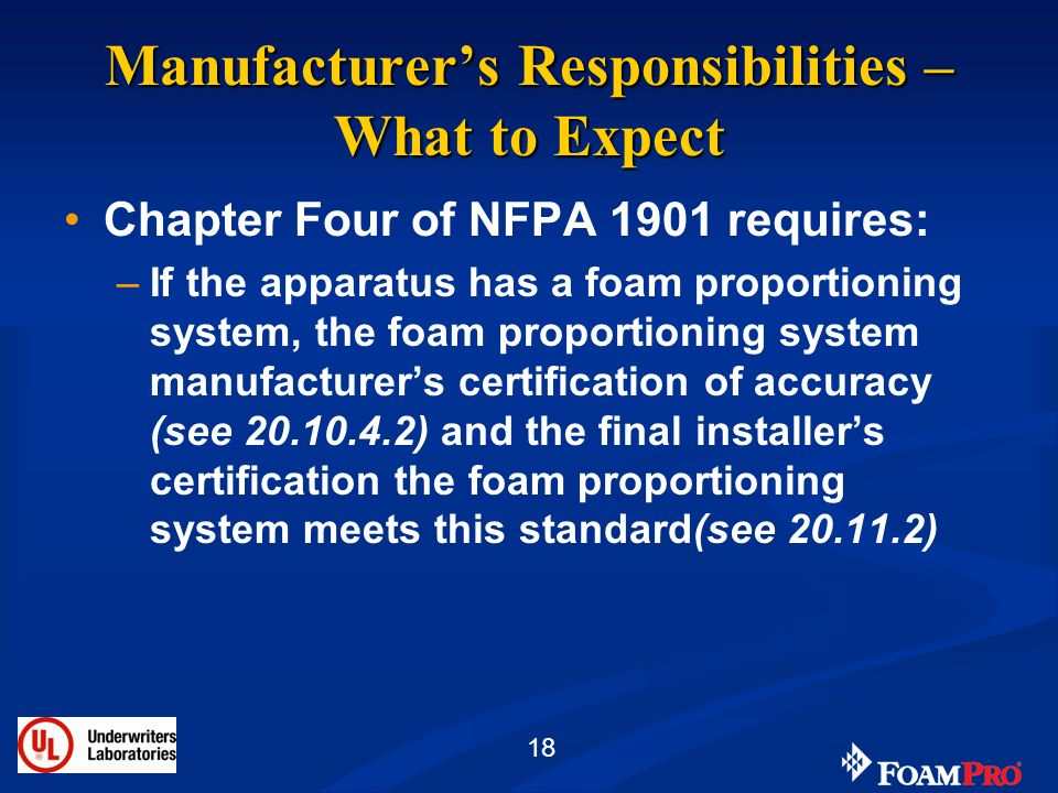 18 Manufacturers Responsibilities – What to Expect Chapter Four of NFPA 1901 requires: –If the apparatus has a foam proportioning system, the foam pro
