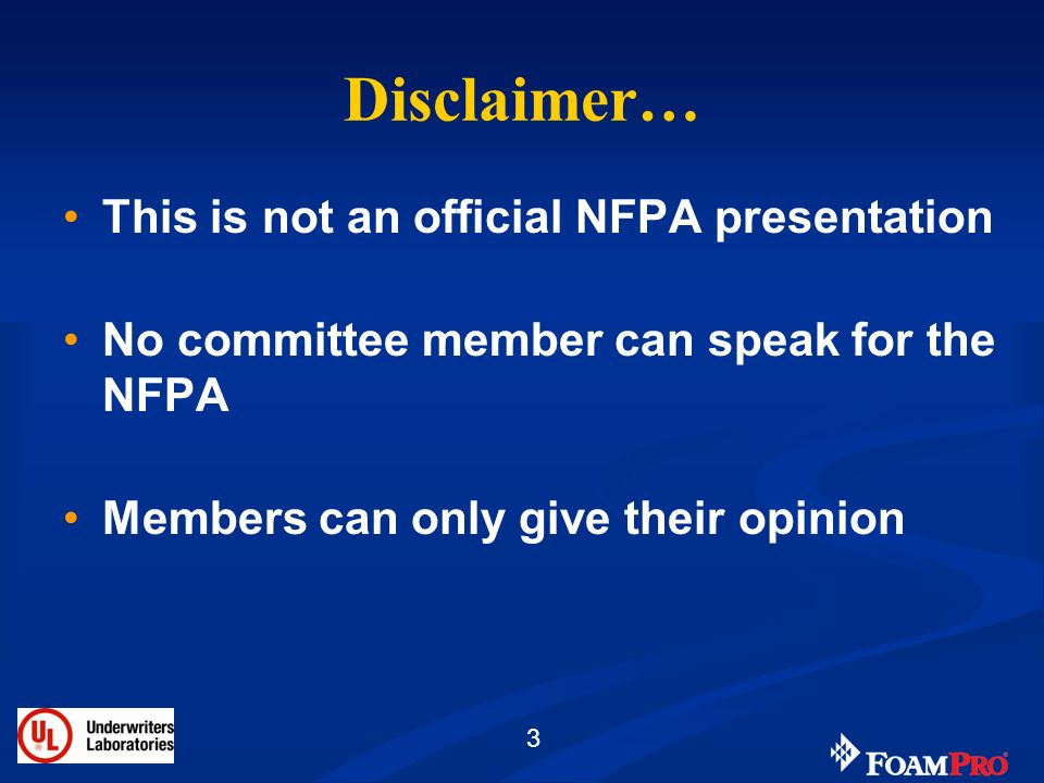 3 Disclaimer… This is not an official NFPA presentation No committee member can speak for the NFPA Members can only give their opinion