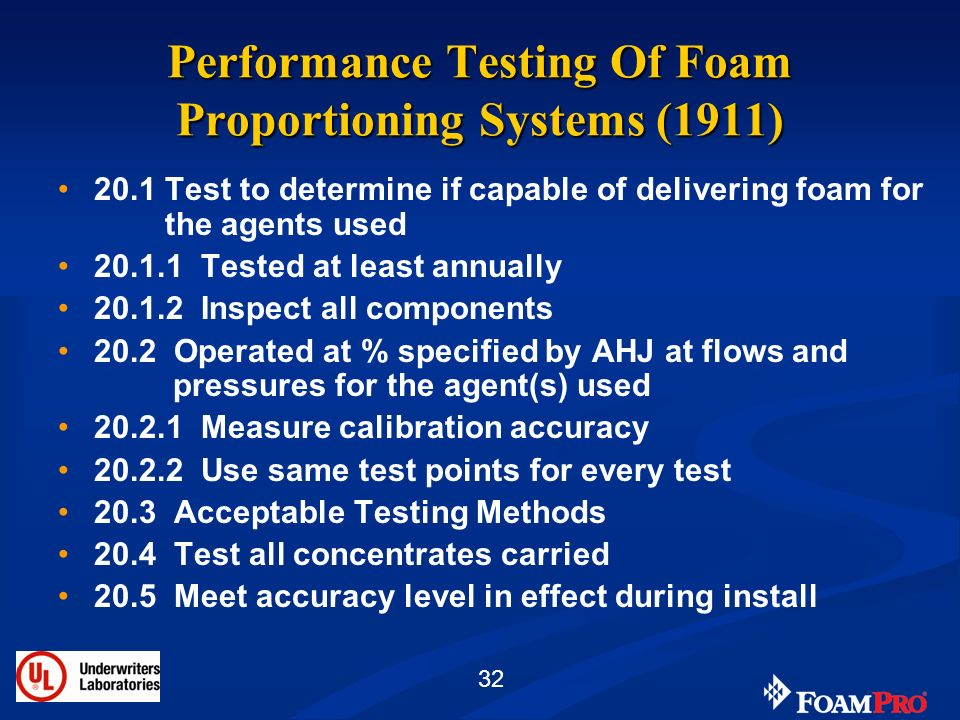 32 Performance Testing Of Foam Proportioning Systems (1911) 20.1 Test to determine if capable of delivering foam for the agents used 20.1.1 Tested at