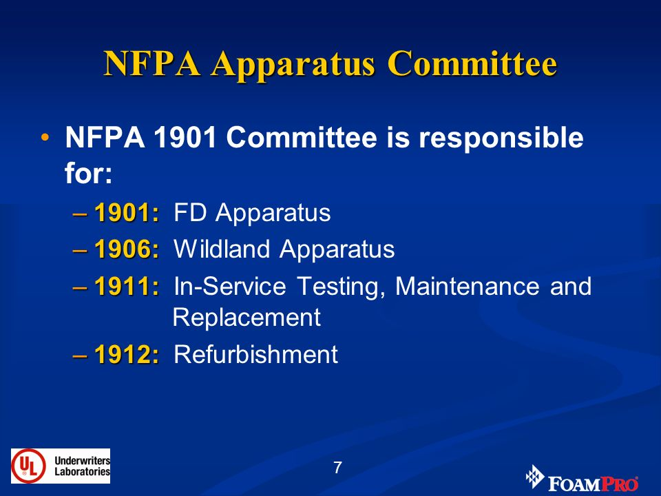 7 NFPA Apparatus Committee NFPA 1901 Committee is responsible for: –1901: –1901: FD Apparatus –1906: –1906: Wildland Apparatus –1911: –1911: In-Servic