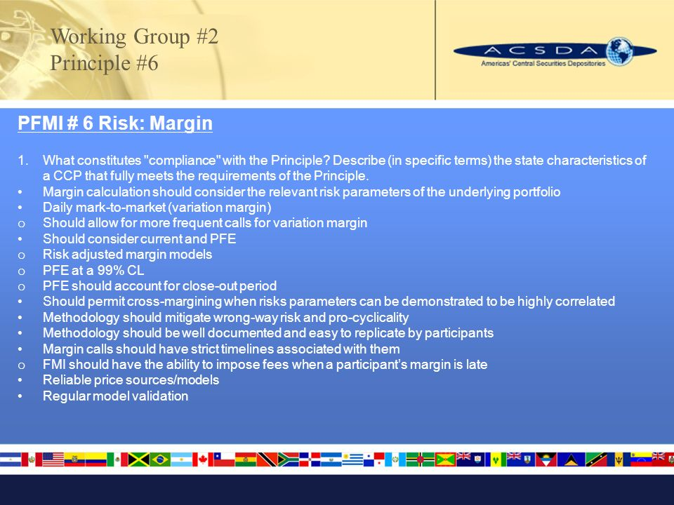 Working Group #2 Principle #6 PFMI # 6 Risk: Margin 1.What constitutes compliance with the Principle.
