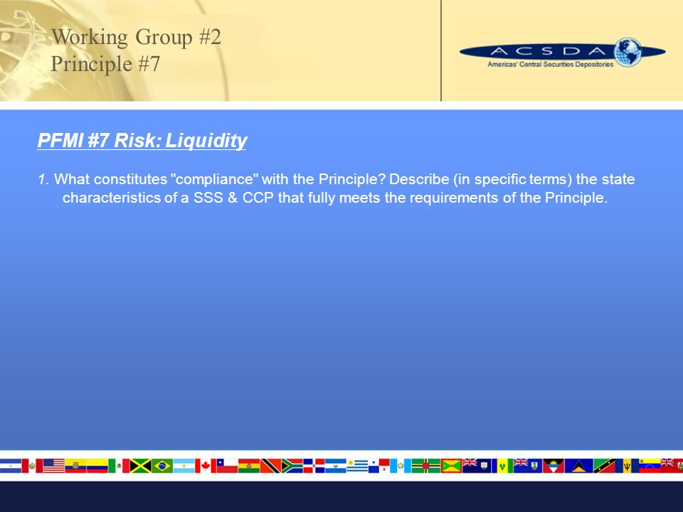 Working Group #2 Principle #7 PFMI #7 Risk: Liquidity 1.