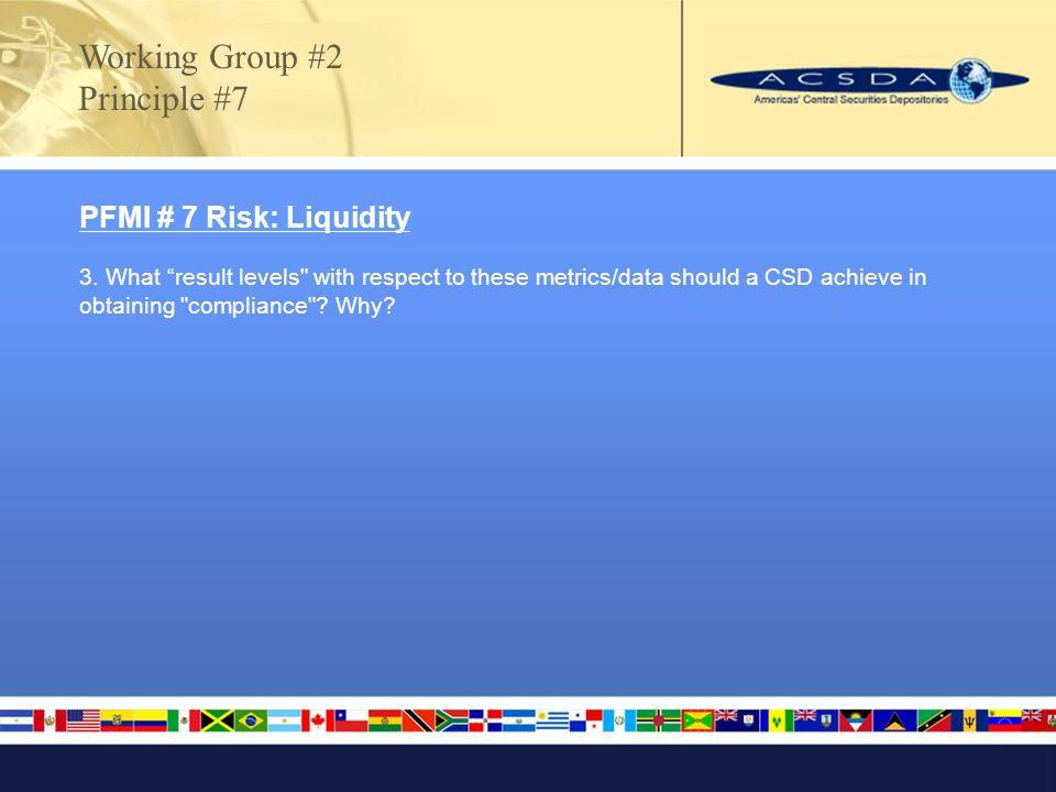 PFMI # 7 Risk: Liquidity 3.