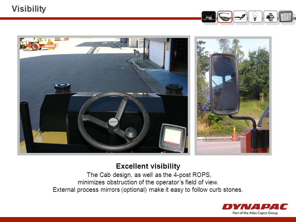 Visibility Excellent visibility The Cab design, as well as the 4-post ROPS, minimizes obstruction of the operators field of view. External process mir