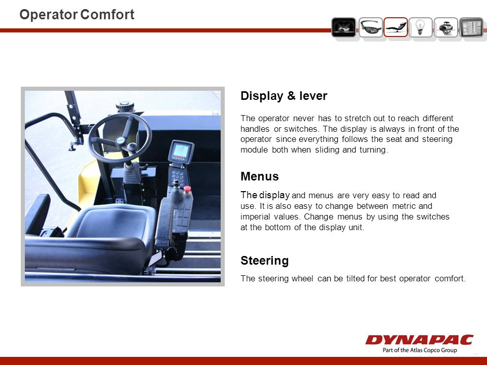 Operator Comfort Steering The steering wheel can be tilted for best operator comfort. Display & lever The operator never has to stretch out to reach d