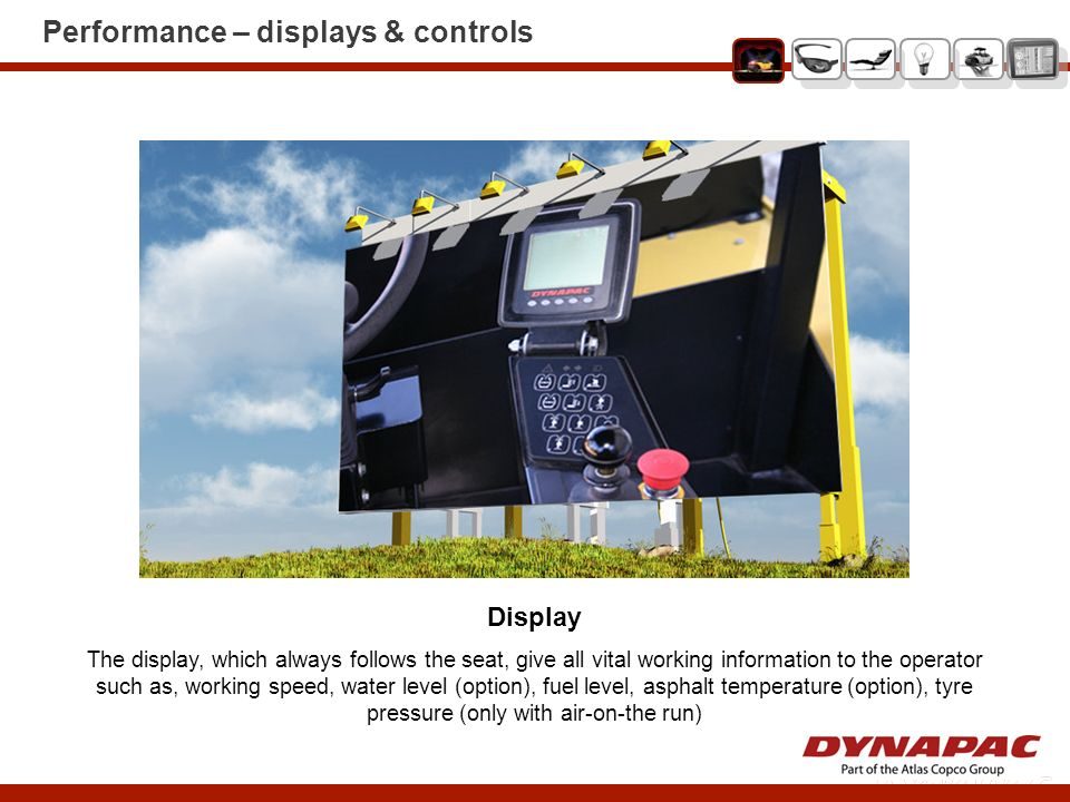 Performance – displays & controls Display The display, which always follows the seat, give all vital working information to the operator such as, work