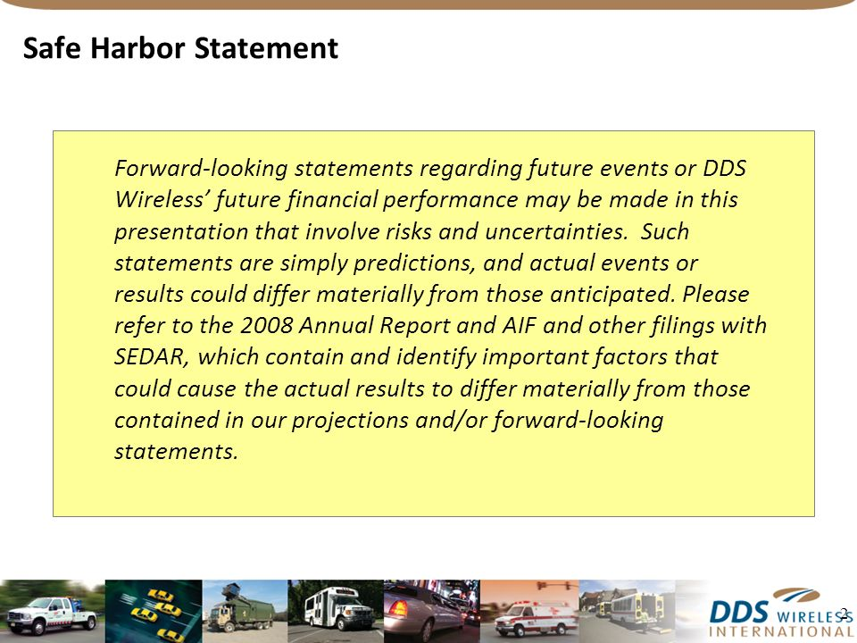 2 Safe Harbor Statement Forward-looking statements regarding future events or DDS Wireless future financial performance may be made in this presentation that involve risks and uncertainties.