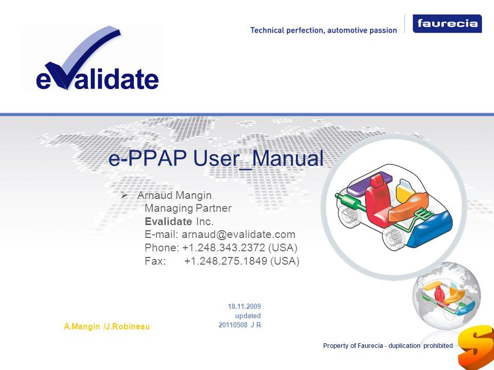 e-PPAP User_Manual 18.11.2009 updated 20110508 J R A.Mangin /J.Robineau Property of Faurecia - duplication prohibited Arnaud Mangin Managing Partner E