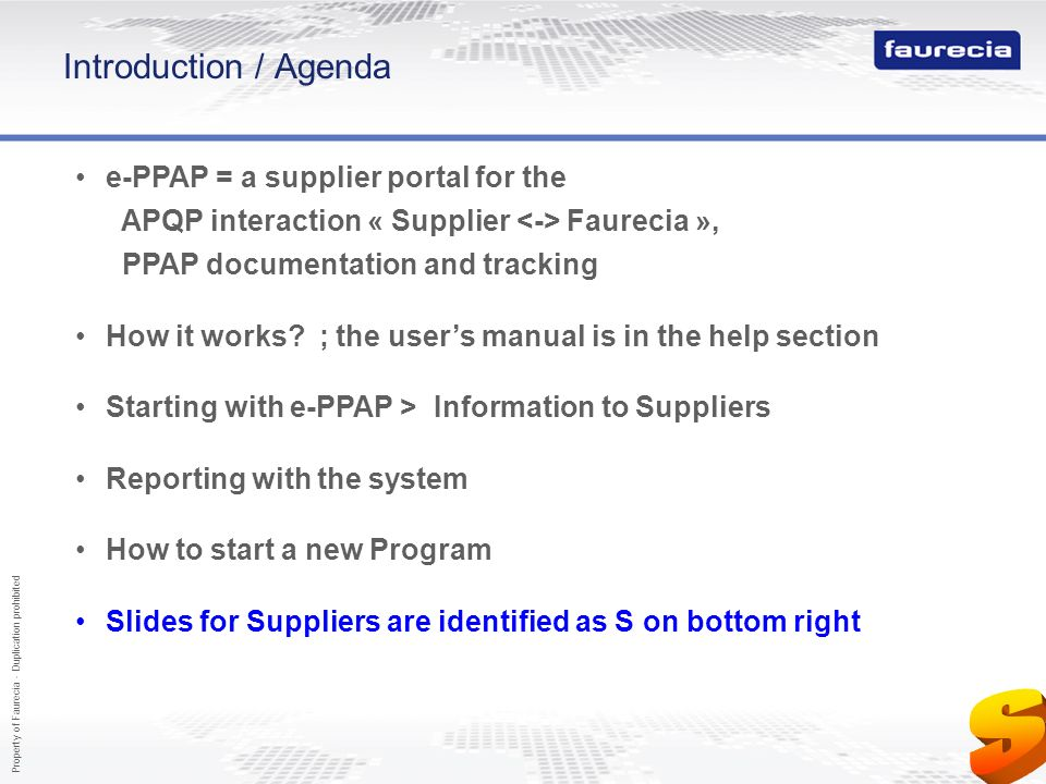 Property of Faurecia - Duplication prohibited 2 Introduction / Agenda e-PPAP = a supplier portal for the APQP interaction « Supplier Faurecia », PPAP